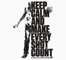 Keep Calm and Make Every Shot Count by squidgun