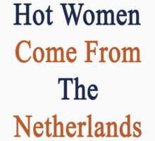 Hot Women Come From The Netherlands  by supernova23