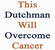 This Dutchman Will Overcome Cancer by supernova23