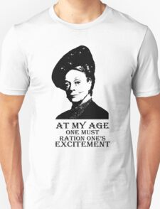 At my age one must ration one's excitement T-Shirt