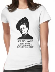 At my age one must ration one's excitement Womens Fitted T-Shirt