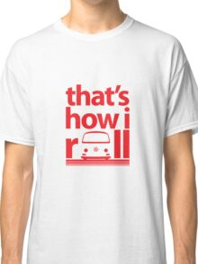 How I Roll Early Bay Red Classic T-Shirt