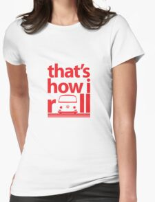 How I Roll Early Bay Red Womens Fitted T-Shirt