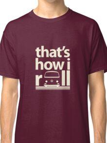 How I Roll Early Bay Cream Classic T-Shirt
