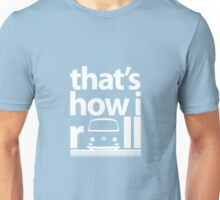 How I Roll Early Bay White Unisex T-Shirt