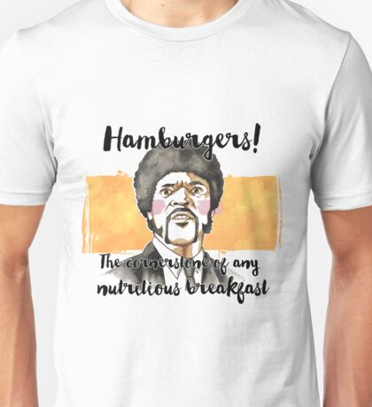 Pulp fiction - Jules Winnfield - Hamburgers! the cornerstone of any nutritious breakfast Unisex T-Shirt