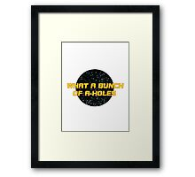 What a bunch of A-holes Framed Print