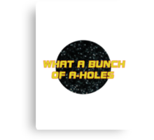 What a bunch of A-holes Canvas Print