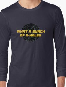 What a bunch of A-holes Long Sleeve T-Shirt