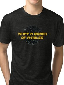 What a bunch of A-holes Tri-blend T-Shirt