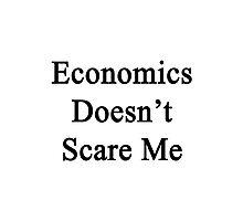 Economics Doesn't Scare Me Photographic Print