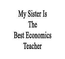 My Sister Is The Best Economics Teacher  Photographic Print