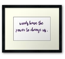 Words have the power to change us. Framed Print