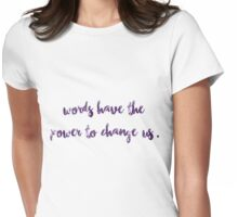 Words have the power to change us. Womens Fitted T-Shirt