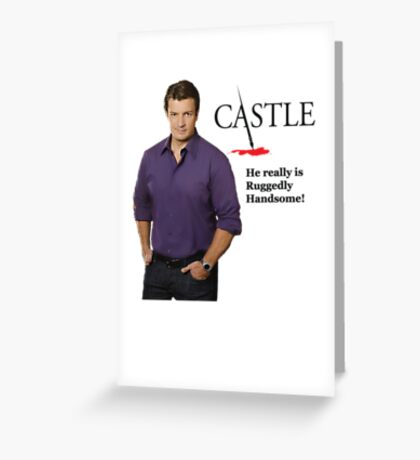 He really Is Ruggedly Handsome - Castle Nathan Fillion Greeting Card