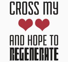 Cross My Hearts And Hope To Regenerate by printproxy
