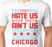 They Hate Us Cuz They Ain't Us - Chicago Unisex T-Shirt