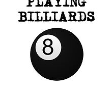 I'd Rather Be Playing Billiards (Eight Ball) by kwg2200