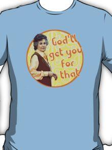 Maude - God'll Get You... T-Shirt