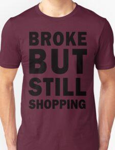 Broke but still shopping Unisex T-Shirt