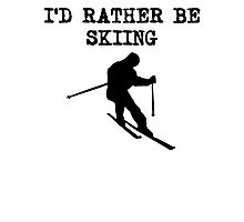 I'd Rather Be Skiing Photographic Print