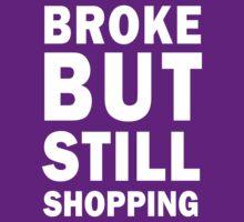 Broke but still shopping (white) T-Shirt