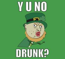 Y U No Drunk - St Paddy's Day by straightupdzign