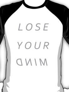 lose your mind T-Shirt