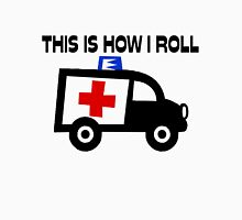 This Is How I Roll In An Ambulance Unisex T-Shirt