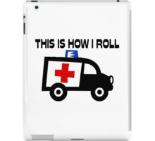 This Is How I Roll In An Ambulance iPad Case/Skin