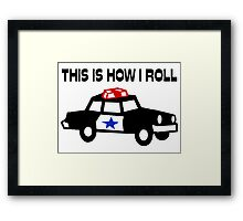 This Is How I Roll In A Cop Car Framed Print