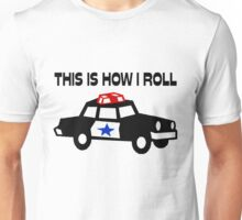 This Is How I Roll In A Cop Car Unisex T-Shirt