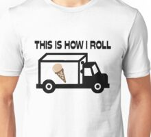 This Is How I Roll Ice Cream Truck Unisex T-Shirt