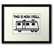 This Is How I Roll Motorhome Framed Print