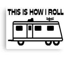 This Is How I Roll Motorhome Canvas Print