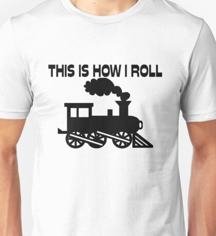This Is How I Roll Train Unisex T-Shirt