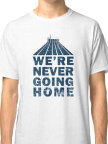 We're Never Going Home. Classic T-Shirt