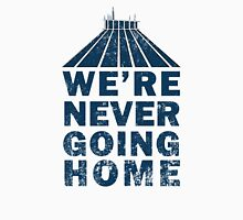 We're Never Going Home. Unisex T-Shirt