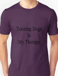 Training Dogs Is My Therapy Unisex T-Shirt