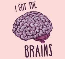 I got the brains by nvrdi