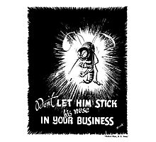 Don't Let Him Stick His Nose In Your Business Photographic Print