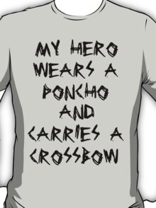 My Hero Wears a Poncho and Carries a Crossbow T-Shirt