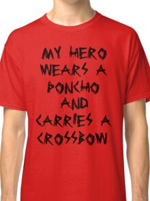 My Hero Wears a Poncho and Carries a Crossbow Classic T-Shirt