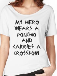 My Hero Wears a Poncho and Carries a Crossbow Women's Relaxed Fit T-Shirt