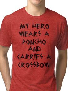 My Hero Wears a Poncho and Carries a Crossbow Tri-blend T-Shirt