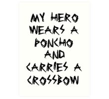 My Hero Wears a Poncho and Carries a Crossbow Art Print