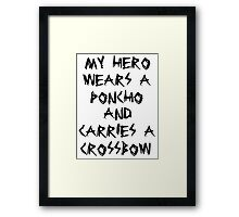My Hero Wears a Poncho and Carries a Crossbow Framed Print