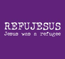 REFUJESUS - Jesus was a refugee - WHITE by craigm