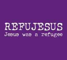 REFUJESUS - Jesus was a refugee - WHITE by craigm