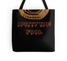 I Pitty The Fool Tote Bag